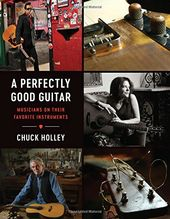 Guitars - A Perfectly Good Guitar: Musicians on