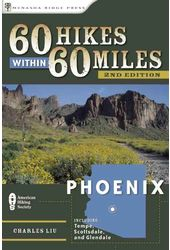 60 Hikes within 60 Miles: Phoenix: Including