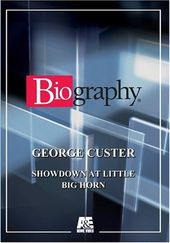 A&E Biography: George Custer - Showdown at Little