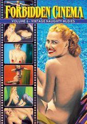 Forbidden Cinema, Volume 6: Vintage Naughty Nudies