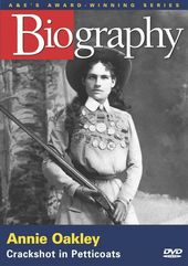 A&E Biography: Annie Oakley - Crackshot in