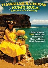 Hawaiian Rainbow/Kumu Hula: Keepers Of A Culture