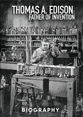 A&E Biography: Thomas Edison: Father of Invention