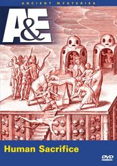 A&E: Ancient Mysteries - Human Sacrifice