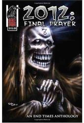 2012: Final Prayer: An End Times Anthology