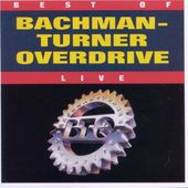 The Best of Bachman-Turner Overdrive: Live
