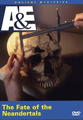 A&E: Ancient Mysteries - Fate of the Neandertals