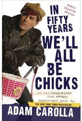 In Fifty Years We'll All Be Chicks: And Other
