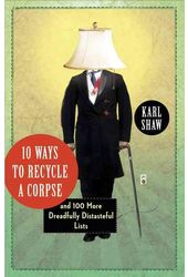 10 Ways to Recycle a Corpse: And 100 More