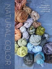 Natural Color: Vibrant Plant Dye Projects for