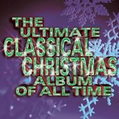 The Ultimate Classical Christmas Album of All