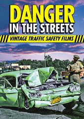 Danger in the Streets: Traffic Safety Films of