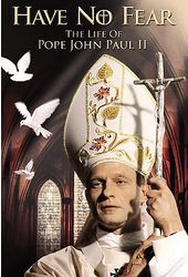 Have No Fear - The Life of Pope John Paul II