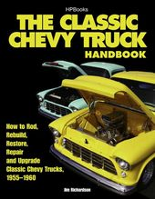 The Classic Chevy Truck Handbook: How to Rod,