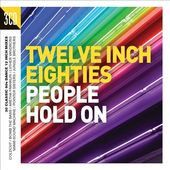 Twelve Inch Eighties: People Hold On (3-CD)