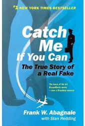 Catch Me If You Can: The Amazing True Story of