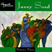 Smooth Grooves: Jazzy Soul, Volume 3
