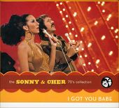 I Got You Babe: The Sonny & Cher '70s Collection
