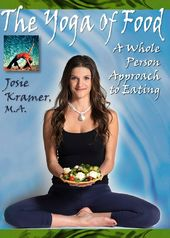 Yoga of Food: A Whole Person Approach To Eating