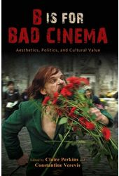 B Is for Bad Cinema: Aesthetics, Politics, and