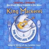 King Mackerel & The Blues Are Running: Songs &