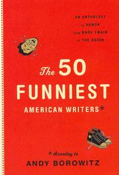 The 50 Funniest American Writers: An Anthology of