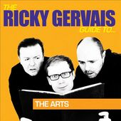The Ricky Gervais Guide to the Arts