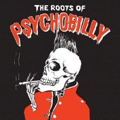 The Roots of Psychobilly (2-CD)