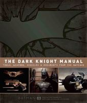 Batman - The Dark Knight Manual: Tools, Weapons,