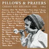 Pillows & Prayers: Cherry Red Records 1981-1984