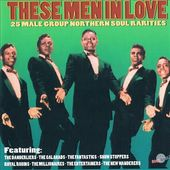 These Men In Love: 25 Male Group Northern Soul
