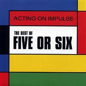Acting on Impulse: The Best of Five or Six