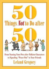 50 Things Not to Do After 50: From Naming Your