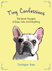 Tiny Confessions: The Secret Thoughts of Dogs,