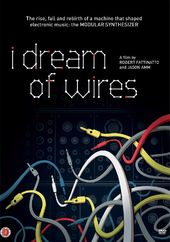 I Dream of Wires: The Rise, Fall and Rebirth of