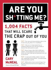 Are You Sh*tting Me?: 1,004 Facts That Will Scare