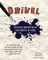 Drivel: Deliciously Bad Writing by Your Favorite