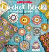 Crochet Blocks: 60 Easy-to-Make Motifs & 15