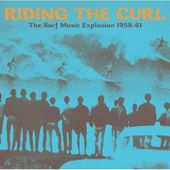 Riding the Curl: The Surf Music Explosion 1958-61