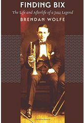 Bix Beiderbecke - Finding Bix: The Life and