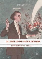 Abel Gance and the End of Silent Cinema: Sounding