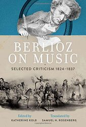 Berlioz on Music: Selected Criticism 1824-1837