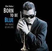 Born to Be Blue: The Music of His Life