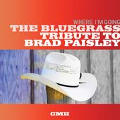 Where I'm Going: The Bluegrass Tribute to Brad