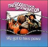 Woodstock Generation: We Got To Have Peace