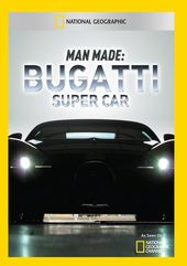 National Geographic - Man Made: Bugatti Super Car