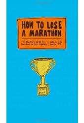 How to Lose a Marathon: A Starter's Guide to