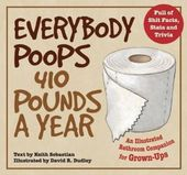 Everybody Poops 410 Pounds a Year: An Illustrated