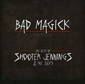 Bad Magick: The Best of Shooter Jennings and the
