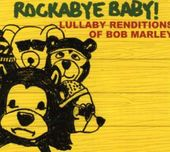 Rockabye Baby!: Lullaby Renditions Of Bob Marley